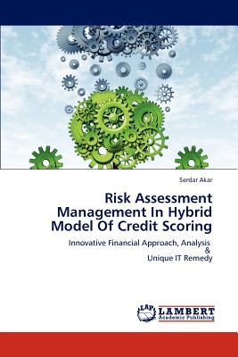 Lap Lambert Academic Publishing Risk Assessment Management in Hybrid Model of Credit Scoring by Akar, Serdar [Paperback] at Sears.com